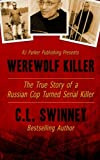 Werewolf Killer: The True Story of a Russian Cop turned Serial Killer (Detectives True Crime Cases) (Volume 8)