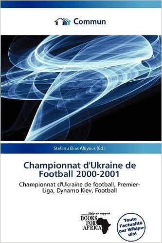 Téléchargement Championnat D'Ukraine de Football 2000-2001 pdf, epub