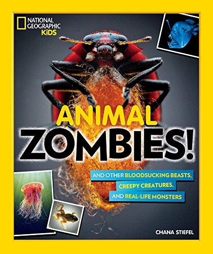 Animal Zombies!: And Other Bloodsucking Beasts, Creepy Creatures, and Real-Life Monsters ()