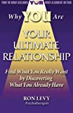 img - for Why YOU Are YOUR ULTIMATE RELATIONSHIP: Find What You Really Want by Discovering What You Already Have book / textbook / text book