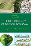 img - for The Methodology of Political Economy: Studying the Global Rural Urban Matrix book / textbook / text book