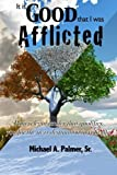 It Is Good That I Was Afflicted by Michael A Palmer Sr. (2016-04-25)