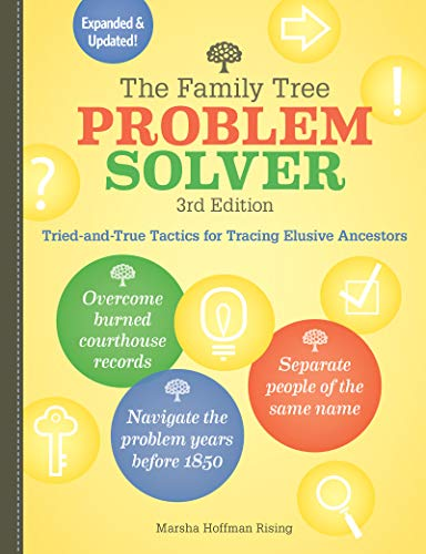 The Family Tree Problem Solver: Tried-and-True Tactics for Tracing Elusive Ancestors