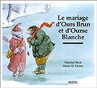 Le Mariage d'Ours Brun et d'Ourse Blanche par Martine Beck