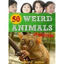 Weird Animals: 50 Weirdest Animals around the World! Amazing facts & Photos to the Strangest Creatures on the Planet (Maverick Kids Book 11)