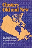 Clusters Old and New : The Transition to a Knowledge Economy in Canada's Regions, David A. Wolfe, 0889119597