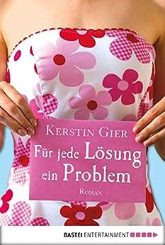 Für jede Lösung ein Problem: Roman (Allgemeine Reihe. Bastei Lübbe Taschenbücher) (German Edition) by [Gier, Kerstin]