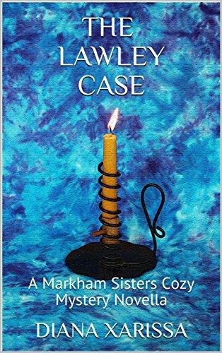 The Lawley Case (A Markham Sisters Cozy Mystery Novella Book 12) by [Xarissa, Diana]