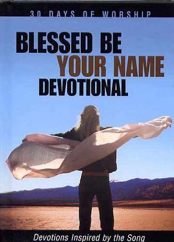 Blessed Be Your Name: Devotions Inspired by the Song (30 Days of Worship) PDF
