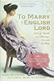To Marry an English Lord: Tales of Wealth and Marriage, Sex and Snobbery