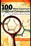 The 100 Most Important Chemical Compounds, Richard L. Myers, 0313337586
