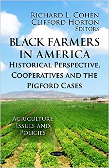 BLACK FARMERS IN AMERICA (Agriculture Issues and Policies: Social Justice, Equality and Empowerment)