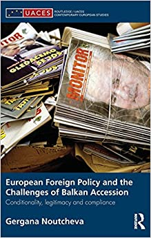 European Foreign Policy and the Challenges of Balkan Accession: Conditionality, legitimacy and compliance (Routledge/UACES Contemporary European Studies)