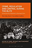 crime regulation and control during the blitz protecting the population of bombed cities history of crime deviance and punishment