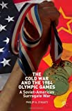The Cold War and the 1984 Olympic Games : A Soviet-American Surrogate War, D'Agati, Philip A., 1137330619