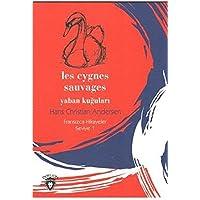 Les Cygnes Sauvages: Yaban Kuğuları - Fransızca Hikayeler Seviye 1