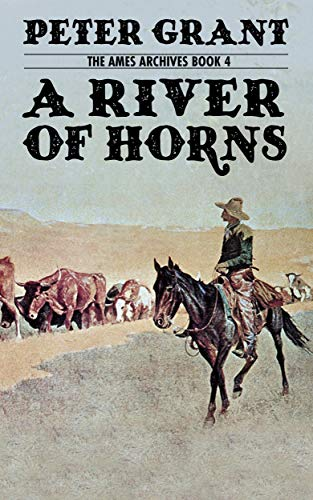 A River of Horns (Ames Archives Book 4) by [Grant, Peter]