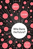 Who Owns the Future? by  Jaron Lanier Picture