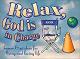 Relax, God is in Charge Gift Book: Humor & Wisdom for Living and Loving Life (Keep Coming Back Books)