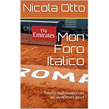 Mon Foro Italico: Tennis Internationals vu avec mes yeux (French Edition)