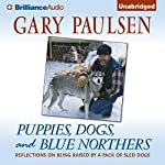 Puppies, Dogs, and Blue Northers: Reflections on Being Raised by a Pack of Sled Dogs | Gary Paulsen