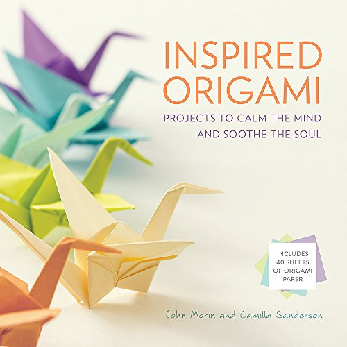Inspired Origami: Projects to Calm the Mind and Soothe the Soul (The Soothe Soul)