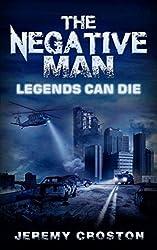 The Negative Man: Legends Can Die (Pacific Station Vigilante Book 3)