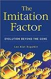The Imitation Factor: Evolution Beyond The Gene