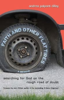 Faith and Other Flat Tires: Searching for God on the Rough Road of Doubt by [Dilley, Andrea Palpant]