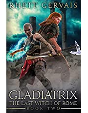 Gladiatrix: The Last Witch of Rome: Book Two