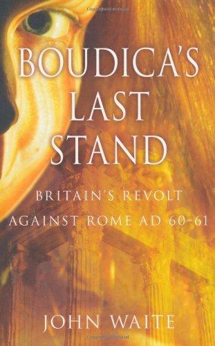 Download Boudica's Last Stand: Britain's Revolt Against Rome AD 60-61 [Paperback] [2011] (Author) John Waite PDF
