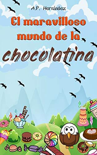 Amazon.com: El Maravilloso Mundo de la Chocolatina: Novela ...