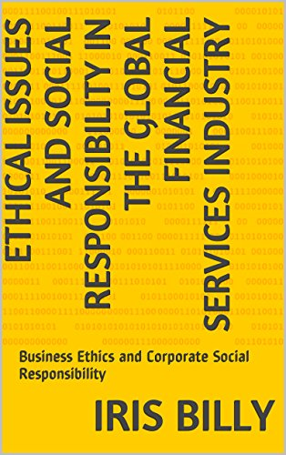 Ethical Issues and Social Responsibility in the Global Financial Services Industry: Business Ethics and Corporate Social Responsibility Pdf