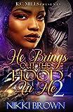 He Brings Out The Hood In Me 2