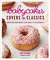 BabyCakes Covers the Classics: Gluten-Free Vegan Recipes from Donuts to Snickerdoodles Front Cover