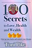 100 Secrets to Love, Health and Wealth: Line up your ducks and achieve your dreams