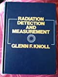 Radiation Detection and Measurement, Glenn F. Knoll, 047149545X