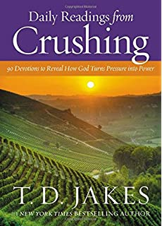 Crushing: God Turns Pressure into Power: T  D  Jakes