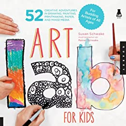 Art Lab for Kids: 52 Creative Adventures in Drawing, Painting, Printmaking, Paper, and Mixed Media-For Budding Artists (Lab Series) by [Schwake, Susan, Schwake, Rainer]