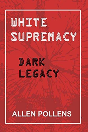Book: White Supremacy - Dark Legacy by Allen L Pollens