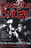 Clear the Bridge!, Richard H. O'Kane, 0891415734