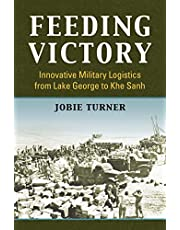 Feeding Victory: Innovative Military Logistics from Lake George to Khe Sanh