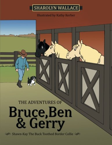 The Adventures of Bruce, Ben & Gerry: Shawn-Kay the Buck Toothed Border Collie pdf
