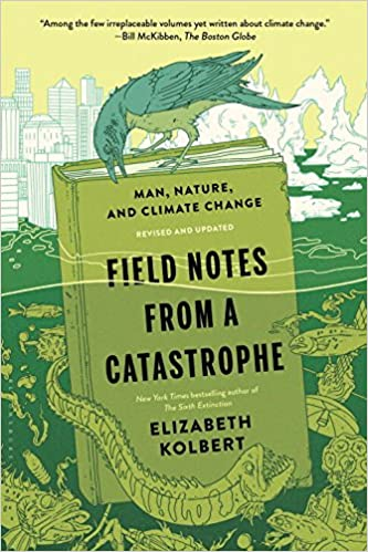 image for Field Notes from a Catastrophe: Man, Nature, and Climate Change