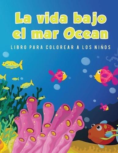 La vida bajo el mar Ocean Libro para colorear a los niños (Spanish Edition) [Young Scholar] (Tapa Blanda)