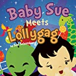 Baby Sue Meets Lollygag | Sue Schomburg