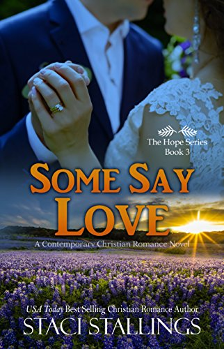 Some Say Love: A Contemporary Christian Romance Novel (The Hope Series Book 3) by [Stallings, Staci]