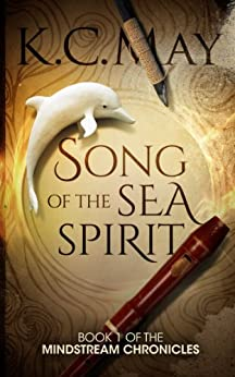 Song of the Sea Spirit (The Mindstream Chronicles Book 1) by [May, K.C.]