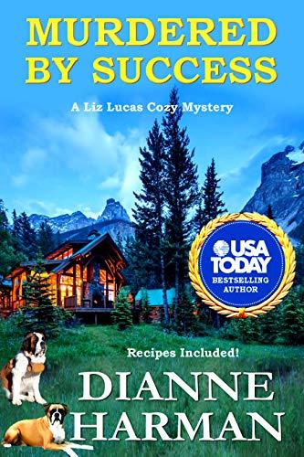 Murdered by Success: A Liz Lucas Cozy Mystery (Liz Lucas Cozy Mystery Series Book 11) by [Harman, Dianne]