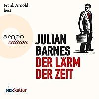 Der Lärm der Zeit Hörbuch von Julian Barnes Gesprochen von: Frank Arnold